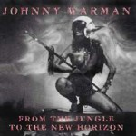 Johnny Warman - From The Jungle To The New Horizon