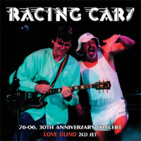 Racing Cars - 76-06 30th Anniversary Concert/Love Blind