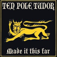 TEN POLE TUDOR Made It This Far