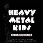 HEAVY METAL KIDS Hit The Right Button Plus
