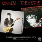 ROBIN GEORGE Crying Diamonds/Dangerous Music Live 85
