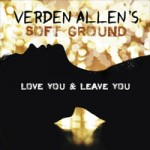 VERDEN ALLEN'S SOFT GROUND Love You And Leave You