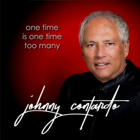 JOHNNY CONTARDO One Time Is One Time Too Many