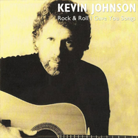 KEVIN JOHNSON Rock & Roll I Gave You Songs