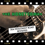 THE HONEYCOMBS 304 Holloway Road Revisited