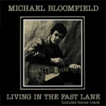 MICHAEL BLOOMFIELD Living In The Fast Lane