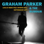 GRAHAM PARKER & THE RUMOUR Live At Trent Poly Sports Hall - Nottingham - 1977