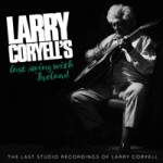 "LARRY CORYELL Larry Coryell's ""Last Swing With Ireland"""