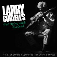 "LARRY CORYELL Larry Coryell's ""Last Swing With Ireland"""