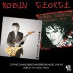 ROBIN GEORGE Crying Diamonds/Dangerous Music Live 85