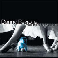 DANNY PEYRONEL Make The Monkey Dance