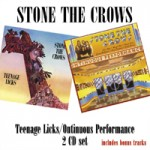 STONE THE CROWS Teenage Licks / Ontinuous Performance