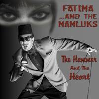 FATIMA & THE MAMLUKS The Hammer & The Heart