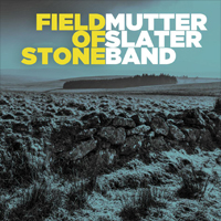 MUTTER SLATER BAND Field Of Stone