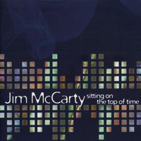JIM McCARTY Sitting On The Top Of Time
